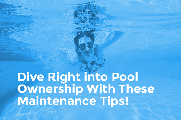 Dive Right into Pool Ownership With These Maintenance Tips! [infographic]